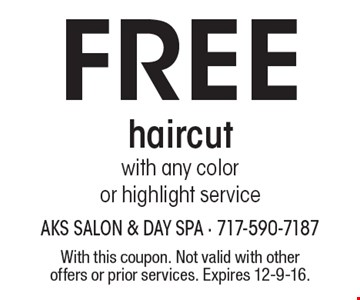 Free haircut with any color or highlight service. With this coupon. Not valid with other offers or prior services. Expires 12-9-16.