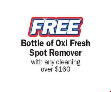 FREE Bottle of Oxi Fresh Spot Remover with any cleaning over $160.