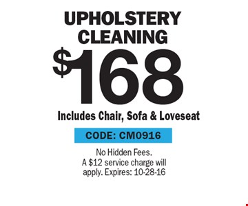 $168 Upholstery Cleaning. No Hidden Fees. A $12 service charge will apply. Expires: 10-28-16