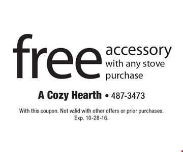 free accessory. With any stove purchase. With this coupon. Not valid with other offers or prior purchases. Exp. 10-28-16.