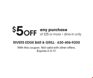 $5 off any purchase of $25 or more. Dine-in only. With this coupon. Not valid with other offers. Expires 2-3-17.