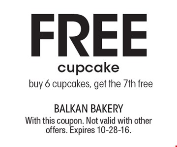 Free cupcake. Buy 6 cupcakes, get the 7th free. With this coupon. Not valid with other offers. Expires 10-28-16.