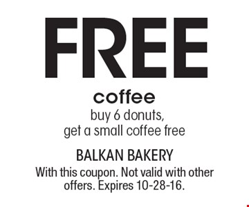 Free coffee. Buy 6 donuts, get a small coffee free. With this coupon. Not valid with other offers. Expires 10-28-16.