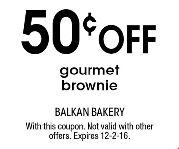 50¢ Off gourmet brownie. With this coupon. Not valid with other offers. Expires 12-2-16.