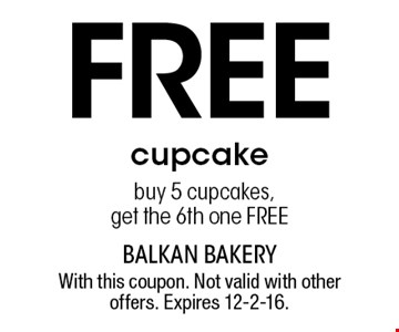 Free cupcake buy 5 cupcakes, get the 6th one FREE. With this coupon. Not valid with other offers. Expires 12-2-16.