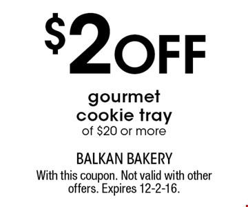 $2Off gourmet cookie tray of $20 or more. With this coupon. Not valid with other offers. Expires 12-2-16.