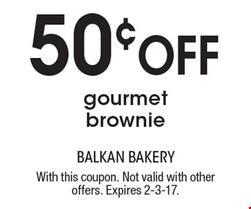 50¢ Off gourmet brownie. With this coupon. Not valid with other offers. Expires 2-3-17.