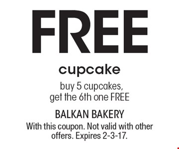 Free cupcake. buy 5 cupcakes, get the 6th one FREE. With this coupon. Not valid with other offers. Expires 2-3-17.