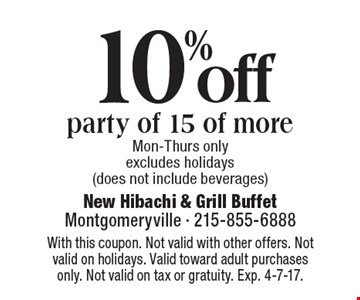 10% off party of 15 of more. Mon-Thurs only. Excludes holidays (does not include beverages). With this coupon. Not valid with other offers. Not valid on holidays. Valid toward adult purchases only. Not valid on tax or gratuity. Exp. 4-7-17.