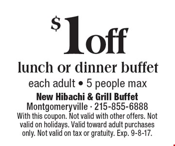 $1 off lunch or dinner buffet each adult - 5 people max. With this coupon. Not valid with other offers. Not valid on holidays. Valid toward adult purchases only. Not valid on tax or gratuity. Exp. 9-8-17.