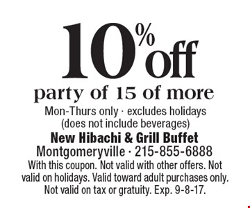 10% off party of 15 of more. Mon-Thurs only - excludes holidays (does not include beverages). With this coupon. Not valid with other offers. Not valid on holidays. Valid toward adult purchases only. Not valid on tax or gratuity. Exp. 9-8-17.
