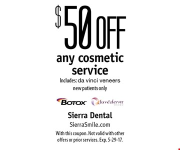 $50 off any cosmetic service. Includes: da vinci veneers. New patients only. With this coupon. Not valid with other offers or prior services. Exp. 5-29-17.