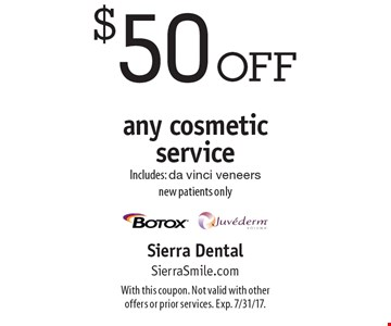 $50 off any cosmetic service. Includes: Da Vinci veneers. New patients only. With this coupon. Not valid with other offers or prior services. Exp. 7/31/17.