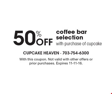 50% Off coffee bar selection with purchase of cupcake. With this coupon. Not valid with other offers or prior purchases. Expires 11-11-16.