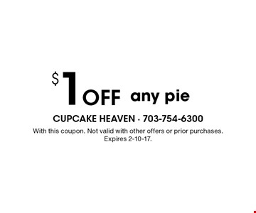 $1 off any pie. With this coupon. Not valid with other offers or prior purchases. Expires 2-10-17.
