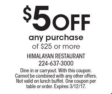 $5 off any purchase of $25 or more. Dine in or carryout. With this coupon. Cannot be combined with any other offers. Not valid on lunch buffet. One coupon per table or order. Expires 3/12/17.