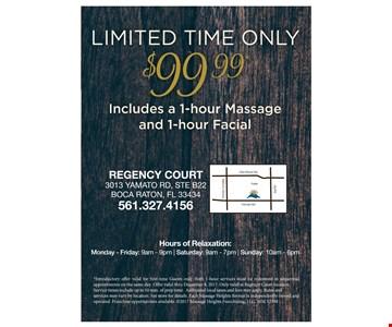 $99.99 1 hour massage and 1 hour facial.