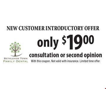 New Customer Introductory Offer. Only $19.00 consultation or second opinion. With this coupon. Not valid with insurance. Limited time offer.
