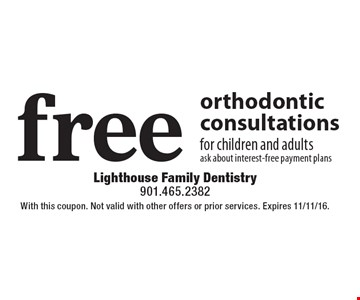 free orthodontic consultations for children and adultsask about interest-free payment plans. With this coupon. Not valid with other offers or prior services. Expires 11/11/16.