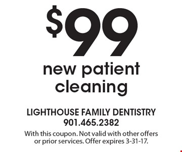 $99 new patient cleaning. With this coupon. Not valid with other offers or prior services. Offer expires 3-31-17.
