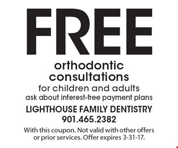 Free orthodontic consultations for children and adults. Ask about interest-free payment plans. With this coupon. Not valid with other offers or prior services. Offer expires 3-31-17.