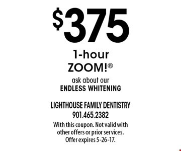 $375 1-hour Zoom! Ask about our endless whitening. With this coupon. Not valid with other offers or prior services. Offer expires 5-26-17.