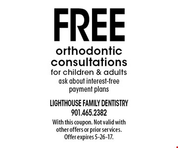 Free orthodontic consultations for children & adults. Ask about interest-free payment plans. With this coupon. Not valid with other offers or prior services. Offer expires 5-26-17.