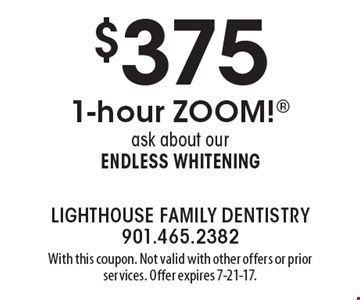 $375 1-hour Zoom! Ask about our endless whitening. With this coupon. Not valid with other offers or prior services. Offer expires 7-21-17.