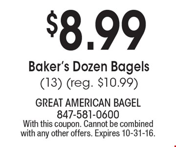$8.99 Baker's dozen bagels (13) (reg. $10.99). With this coupon. Cannot be combined with any other offers. Expires 10-31-16.