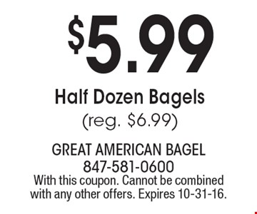 $5.99 Half dozen bagels (reg. $6.99). With this coupon. Cannot be combined with any other offers. Expires 10-31-16.
