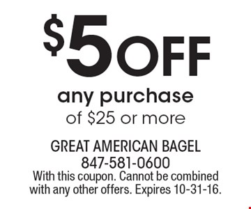 $5 off any purchase of $25 or more. With this coupon. Cannot be combined with any other offers. Expires 10-31-16.