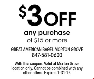 $3 Off any purchase of $15 or more. With this coupon. Valid at Morton Grove location only. Cannot be combined with any other offers. Expires 1-31-17.