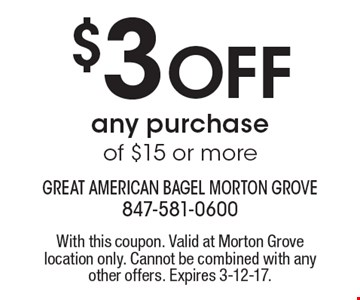 $3 Off any purchase of $15 or more. With this coupon. Valid at Morton Grove location only. Cannot be combined with any other offers. Expires 3-12-17.