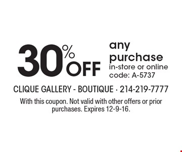 30% OFF any purchase, in-store or online. Code: A-5737. With this coupon. Not valid with other offers or prior purchases. Expires 12-9-16.