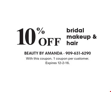10% Off bridal makeup & hair . With this coupon. 1 coupon per customer. Expires 12-2-16.