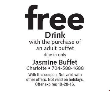 free Drink with the purchase of an adult buffet, dine in only. With this coupon. Not valid with other offers. Not valid on holidays. Offer expires 10-28-16.