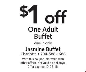 $1 off One Adult Buffet, dine in only. With this coupon. Not valid with other offers. Not valid on holidays. Offer expires 10-28-16.