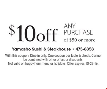 $10 off any purchase of $50 or more. With this coupon. Dine in only. One coupon per table & check. Cannot be combined with other offers or discounts. Not valid on happy hour menu or holidays. Offer expires 10-28-16.