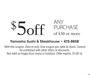 $5 off any purchase of $30 or more. With this coupon. Dine in only. One coupon per table & check. Cannot be combined with other offers or discounts. Not valid on happy hour menu or holidays. Offer expires 10-28-16.