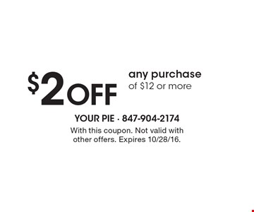 $2 OFF any purchase of $12 or more. With this coupon. Not valid with other offers. Expires 10/28/16.