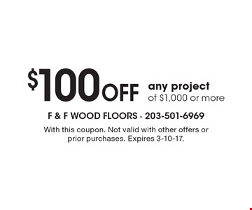 $100 OFF any project of $1,000 or more. With this coupon. Not valid with other offers or prior purchases. Expires 3-10-17.