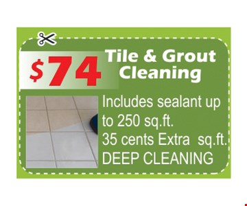 Tile & Grout Cleaning $74. Includes sealant up to 250 sq. ft. 35 cents extra sq. ft. DEEP CLEANING.