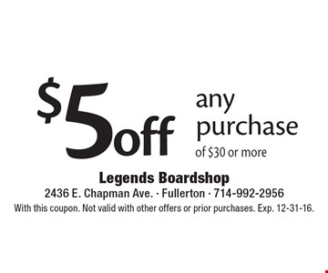 $5 off any purchase of $30 or more. With this coupon. Not valid with other offers or prior purchases. Exp. 12-31-16.