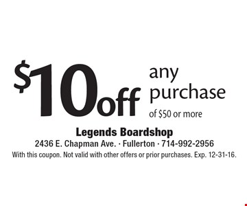 $10 off any purchase of $50 or more. With this coupon. Not valid with other offers or prior purchases. Exp. 12-31-16.