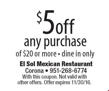 $5 off any purchase of $20 or more. Dine in only. With this coupon. Not valid with other offers. Offer expires 11/30/16.