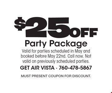$25 Off Party Package. Valid for parties scheduled in May and booked before May 22nd. Call now. Not valid on previously scheduled parties. Must present coupon for discount.