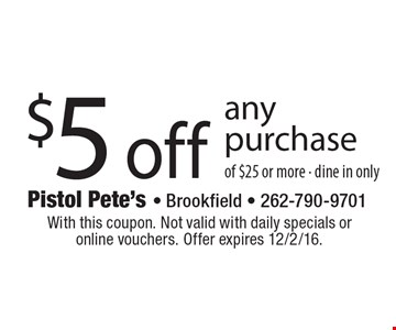 $5 off any purchase of $25 or more - dine in only. With this coupon. Not valid with daily specials oronline vouchers. Offer expires 12/2/16.