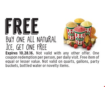 free BUY ONE ALL NATURAL ICE, GET ONE FREE. Expires 10.28.16. Not valid with any other offer. One coupon redemption per person, per daily visit. Free item of equal or lesser value. Not valid on quarts, gallons, party buckets, bottled water or novelty items.