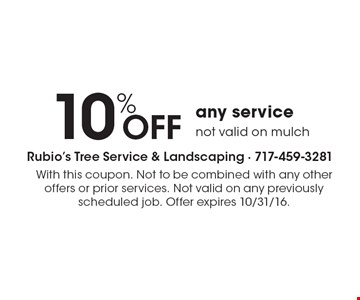 10%OFF any service not valid on mulch. With this coupon. Not to be combined with any other offers or prior services. Not valid on any previously scheduled job. Offer expires 10/31/16.