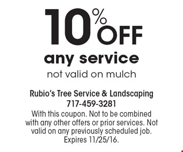10% OFF any service. Not valid on mulch. With this coupon. Not to be combined with any other offers or prior services. Not valid on any previously scheduled job. Expires 11/25/16.